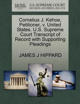 Paperback Cornelius J. Kehoe, Petitioner, V. United States. U. S. Supreme Court Transcript of Record with Supporting Pleadings Book