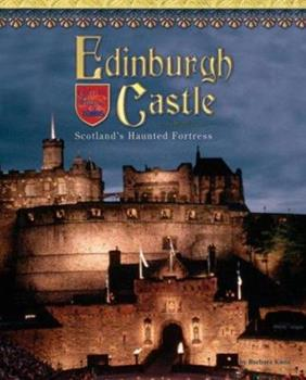 Edinburgh Castle: Scotland's Haunted Fortress - Book  of the Castles, Palaces & Tombs