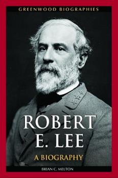 Robert E. Lee: A Biography - Book  of the Greenwood Biographies