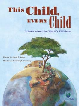 This Child, Every Child: a Book About the World's Children - Book  of the CitizenKid
