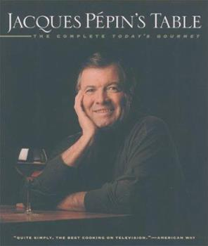 Jacques Pepin's Table: The Complete Today's Gourmet 0912333197 Book Cover