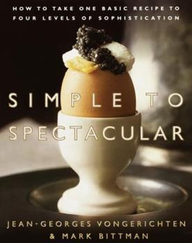 Simple to Spectacular: How to Take One Basic Recipe to Four Levels of Sophistication 0767903609 Book Cover