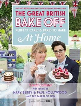 Great British Bake Off - Perfect Cakes & Bakes To Make At Home: Over 100 recipes from simple to showstopping bakes and cakes 1473615445 Book Cover