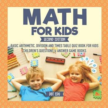 Paperback Math for Kids Second Edition Basic Arithmetic, Division and Times Table Quiz Book for Kids Children's Questions & Answer Game Books Book