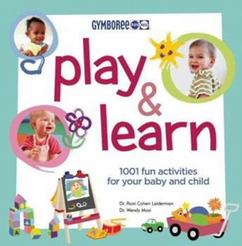 Gymboree Play and Learn: 1001 Fun Activities For Your Baby and Child 1554700337 Book Cover