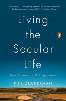 Living the Secular Life: New Answers to Old Questions 1594205086 Book Cover
