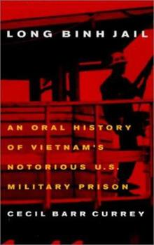 Long Binh Jail: An Oral History of Vietnam's Notorious U.S. Military Prison 1574883372 Book Cover