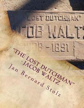 """Paperback """"The Lost Dutchman"""" - Jacob Waltz: The true story of jacob Waltz and the Lost Dutchman Mine Book"""