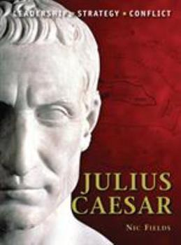 Julius Caesar: Leadership, Strategy, Conflict - Book #4 of the Command