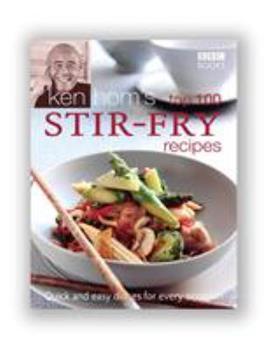 Ken Hom's Top 100 Stir-Fry Recipes 0563521643 Book Cover