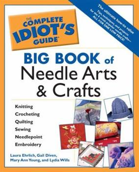 Complete Idiots Guide Big Book of Needle Arts and Crafts (The Complete Idiot's Guide) 1592572804 Book Cover