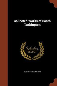 Collected Works of Booth Tarkington 1374996548 Book Cover