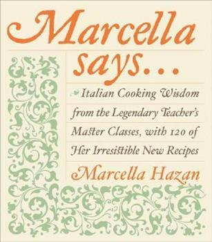 Marcella Says...: Italian Cooking Wisdom from the Legendary Teacher's Master Classes, with 120 of Her Irresistible New Recipes 0066209676 Book Cover