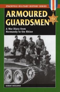 Armoured Guardsmen: A War Diary from Normandy to the Rhine (Stackpole Military History Series) (The Stackpole Military History) - Book  of the Stackpole Military History