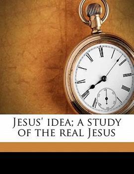 Paperback Jesus' Idea; a Study of the Real Jesus Book