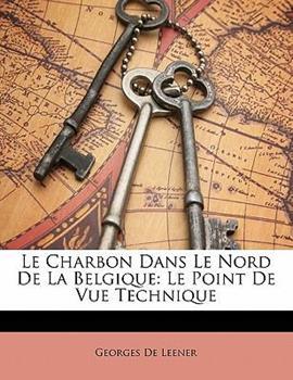Paperback Le Charbon Dans le Nord de la Belgique : Le Point de Vue Technique Book