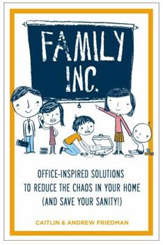 Family Inc:  Office-Inspired Solutions to Reduce the Chaos in Your Home (and Save Your Sanity!) 1585429422 Book Cover