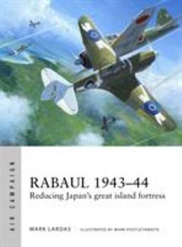 Rabaul 1943-44: Reducing Japan's great island fortress - Book #2 of the Osprey Air Campaign