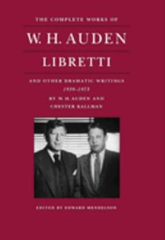 Hardcover The Complete Works of W. H. Auden: Libretti and Other Dramatic Writings, 1939-1973 Book