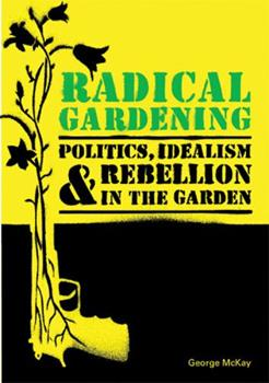 Radical Gardening: Politics, Idealism and Rebellion in the Garden 0711230307 Book Cover