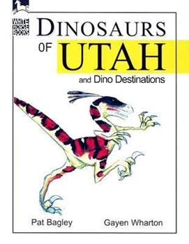 Dinosaurs of Utah: And Dino Destinations 1566846013 Book Cover