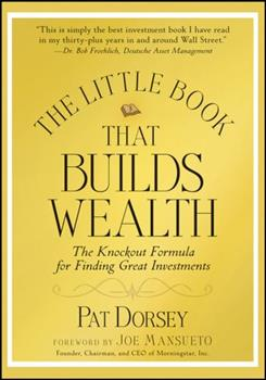 The Little Book That Builds Wealth: Morningstar's Knock-out Formula for Finding Great Investments 047022651X Book Cover