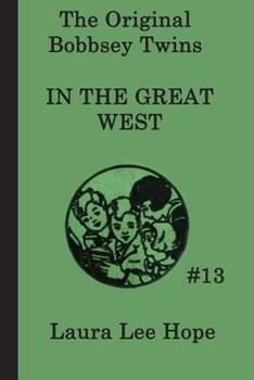 Bobbsey Twins (13):  Visit to the Great West (Bobbsey Twins) - Book #13 of the Original Bobbsey Twins