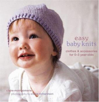 Easy Baby Knits: Clothes & Accessories for 0-3 Year-olds 1845973550 Book Cover