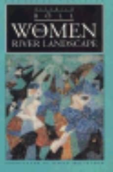 Women in a River Landscape: A Novel in Dialogues and Soliloquies 0394563751 Book Cover