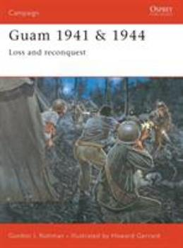 Guam 1941 & 1944: Loss and Reconquest (Campaign) - Book #139 of the Osprey Campaign