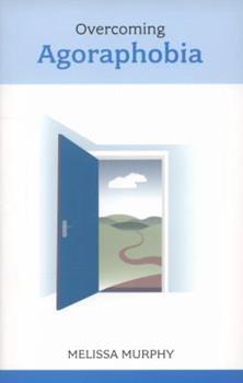 Overcoming Agoraphobia. Melissa Murphy 1847090303 Book Cover