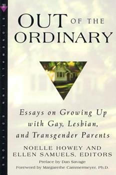 Out of the Ordinary: Essays on Growing Up with Gay, Lesbian, and Transgender Parents 0312244894 Book Cover
