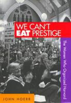 We Can't Eat Prestige: The Women Who Organized Harvard - Book  of the Labor and Social Change