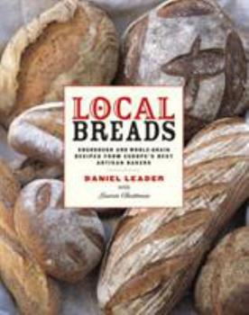 Local Breads: Sourdough and Whole-Grain Recipes from Europe's Best Artisan Bakers 0393050556 Book Cover