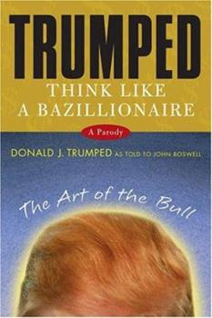 Trumped: Think Like a Bazillionaire 0312340850 Book Cover