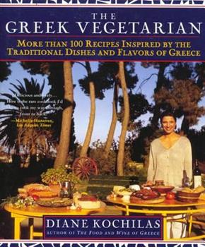 The Greek Vegetarian: More Than 100 Recipes Inspired by the Traditional Dishes and Flavors of Greece 0312200765 Book Cover