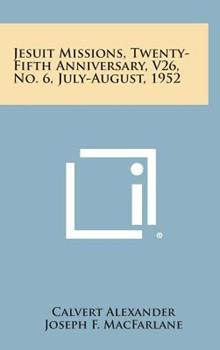 Hardcover Jesuit Missions, Twenty-Fifth Anniversary, V26, No. 6, July-August 1952 Book