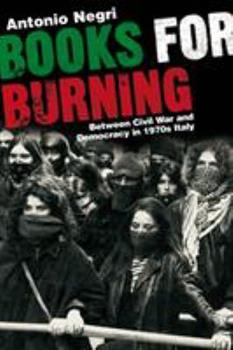 Books for Burning: Between Civil War and Democracy in 1970s Italy 1844670341 Book Cover