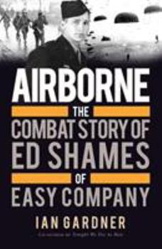 Airborne: The Combat Story of Ed Shames of Easy Company 1472819381 Book Cover