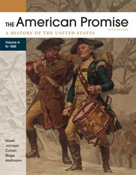 The American Promise, Volume A: A History of the United States: To 1800 0312569548 Book Cover