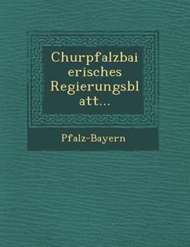Paperback Churpfalzbaierisches Regierungsblatt... Book