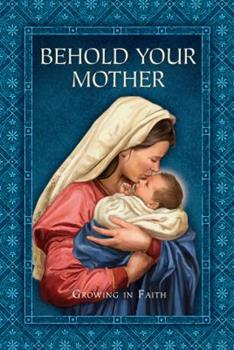 Paperback Behold Your Mother Growing In Faith Book
