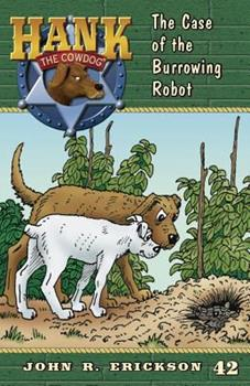 The Case of the Burrowing Robot - Book #42 of the Hank the Cowdog