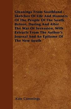 Paperback Gleanings from Southland - Sketches of Life and Manners of the People of the South Before, During and after the War of Secession, with Extracts From Book