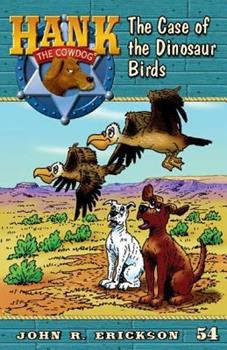 The Case of the Dinosaur Birds - Book #54 of the Hank the Cowdog