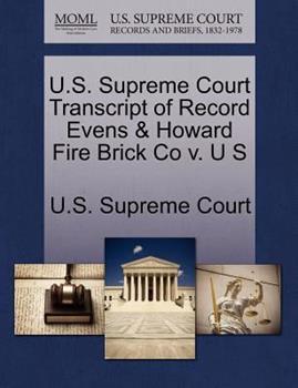 Paperback U. S. Supreme Court Transcript of Record Evens and Howard Fire Brick Co V. U S Book