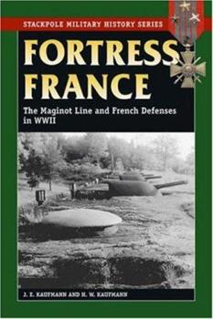 Fortress France: The Maginot Line and French Defenses in World War II (Stackpole Military History Series) (Stackpole Military History Series) - Book  of the Stackpole Military History