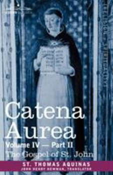 Gospel of St. John: Catena Aurea: Commentary on the Four Gospels, Collected Out of the Works of the Fathers 4.2 - Book #4 of the Catena Aurea
