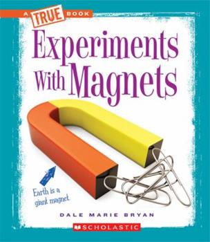 Experiments with Magnets - Book  of the True Books: Experiments