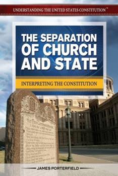 The Separation of Church and State: Interpreting the Constitution 1477775080 Book Cover